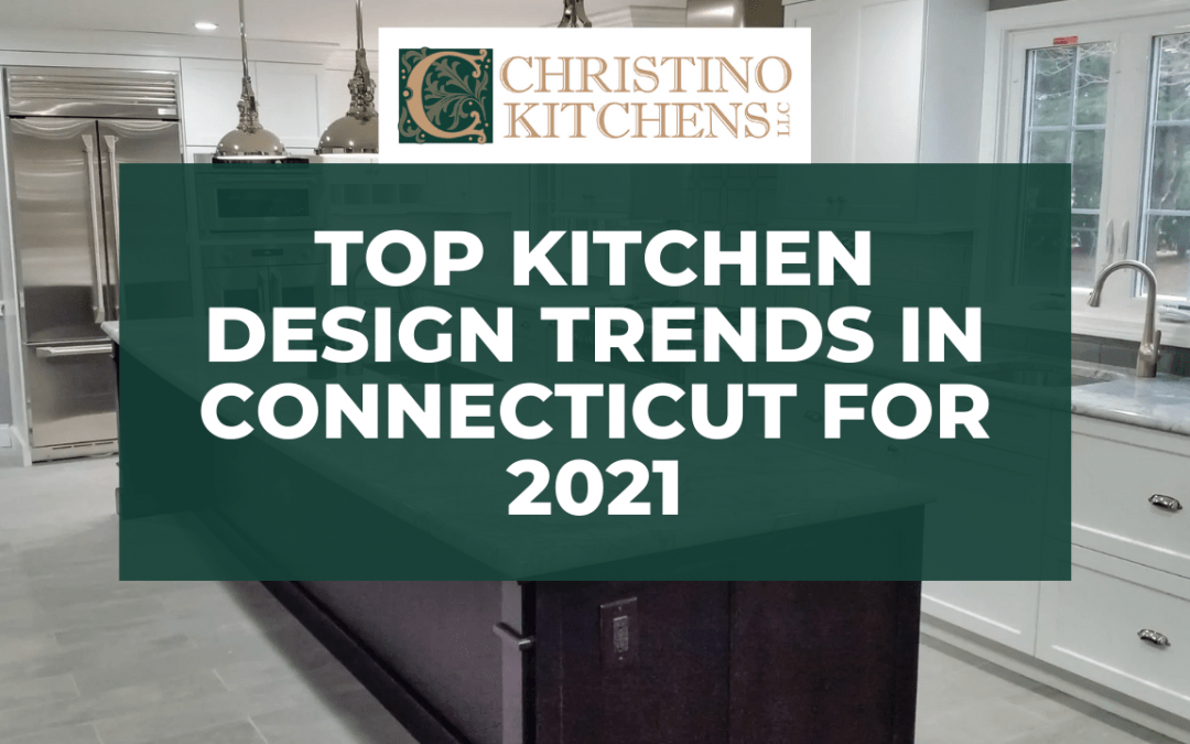 Top Kitchen Design Trends in Connecticut for 2021